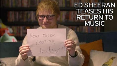 ed sheeran queue ed sheeran confirms music comeback youtube