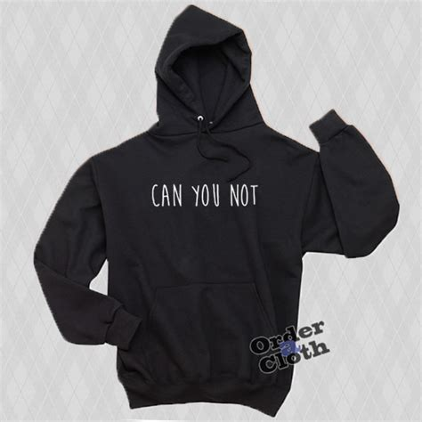 Hoodie I Can And I Will can you not hoodie