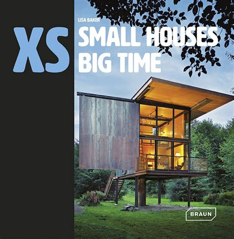 small houses big time book how architects are reimagining small xs small houses big time architektur braun publishing