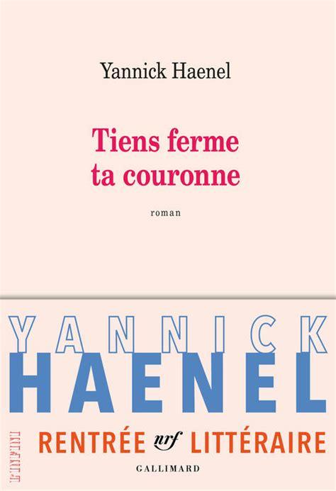 livre tiens ferme ta couronne yannick haenel gallimard l infini 9782070177875 leslibraires fr