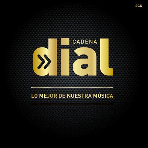 lista de musica de cadena dial lo mejor de nuestra m 250 sica 2014 el disco de cadena dial