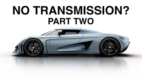 koenigsegg regera transmission i was wrong why the koenigsegg regera has no
