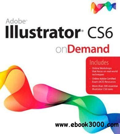 adobe illustrator cs6 book pdf free download adobe illustrator cs6 on demand 2nd edition free