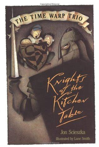 Knights Of The Kitchen Table The Knights Of The Kitchen Table By Jon Scieszka
