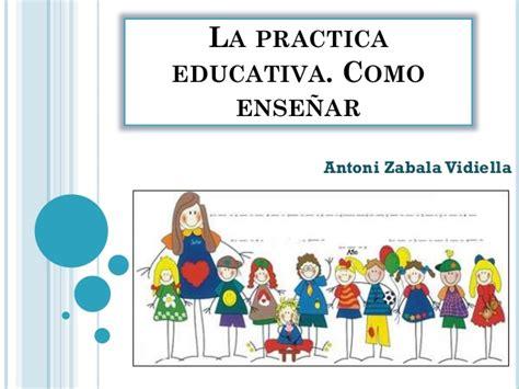la practica de la la practica educativa zabala