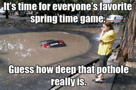 Funny Spring Memes - spring time fun guess how deep the pothole is realfunny