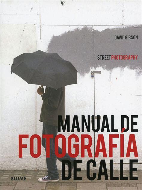 libro mastering street photography manual de fotograf 237 a de calle un libro sobre la street photography fotografo digital y