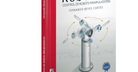 descargar libro de texto ultimate robot rob 243 tica control de robots manipuladores fernando reyes cort 233 s descargar gratis pdf rob 243 tica