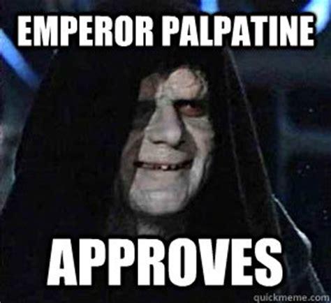 Star Wars Emperor Meme - emperor palpatine approves happy emperor palpatine