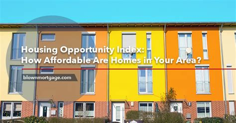 housing opportunity index how affordable are homes in