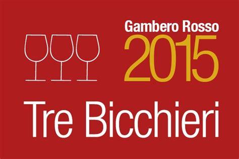 due bicchieri gambero rosso tre bicchieri 2015 gambero rosso ecco tutti i vini