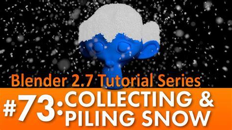 tutorial for blender 2 7 blender 2 7 tutorial 73 collecting piling snow b3d