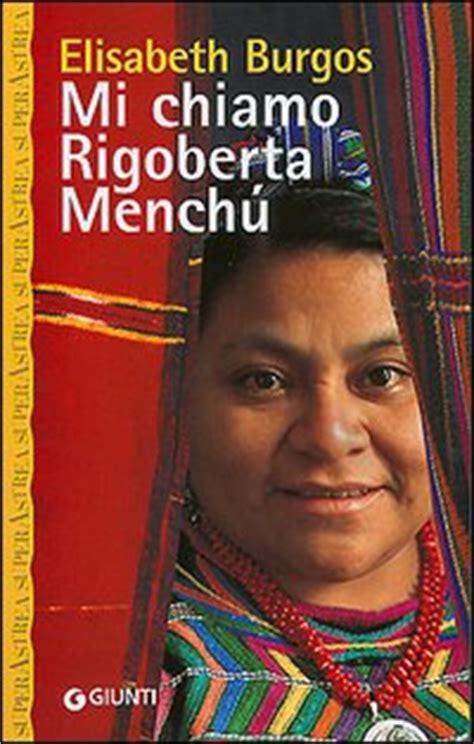 libro i rigoberta menchu an mi chiamo rigoberta mench 249 elisabeth burgos recensioni di qlibri
