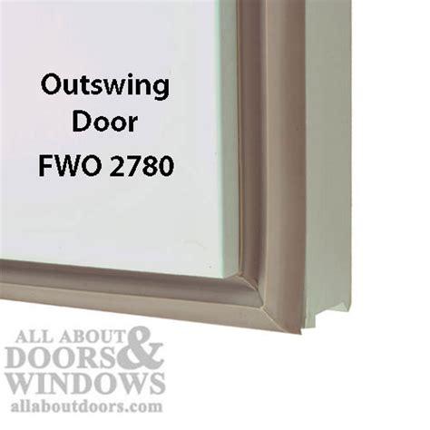 andersen doors both doors outswing andersen 2780 fwo outswing door gasket weatherstrip a p