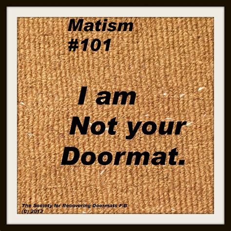 I Am Not Your Doormat by I Am Not Your Doormat Matism 101 The Society For
