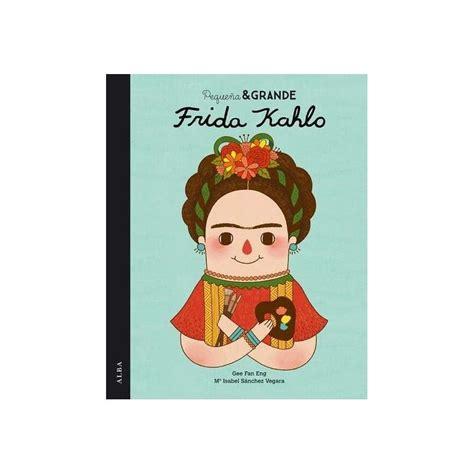 peque 241 a y grande frida kahlo libro de editorial alba 9788490650813