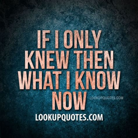 If I Only Knew Then What I Now by Family Quotes About Bad Relationships Quotesgram