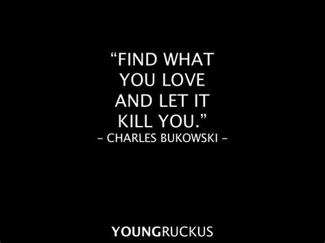 pleaseeee find what you love and let it kill you young ruckus quote book 1