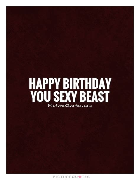 You Sexy Beast Meme - naughty happy birthday quotes quotes memes