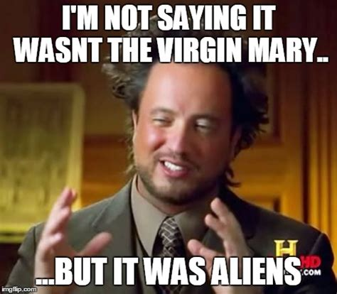 It Was Aliens Meme - ancient aliens meme imgflip