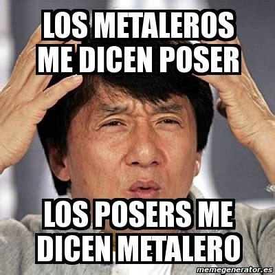 Poser Memes - meme jackie chan los metaleros me dicen poser los posers