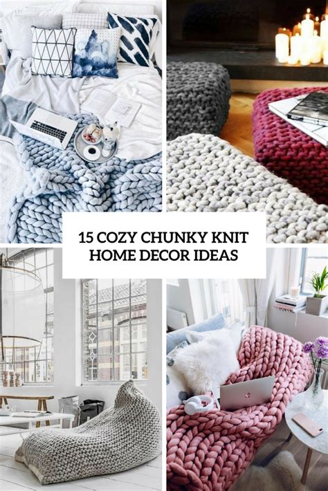 15 cozy chunky knit home decor ideas shelterness