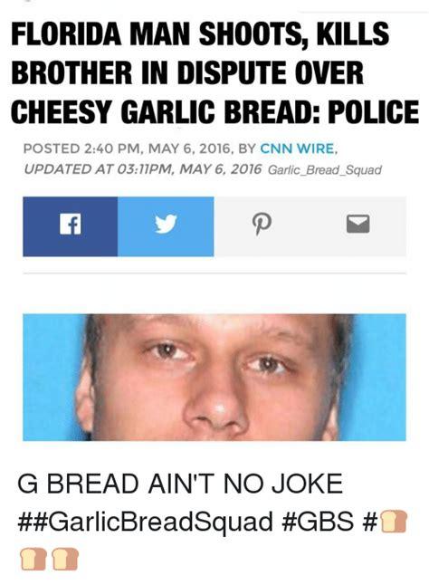 Florida Man Meme - florida man shoots kills brother in dispute over cheesy
