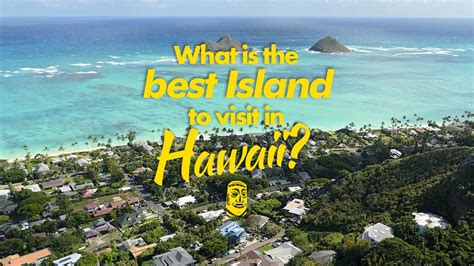 best islands to visit in hawaii what is the best island to visit in hawaii