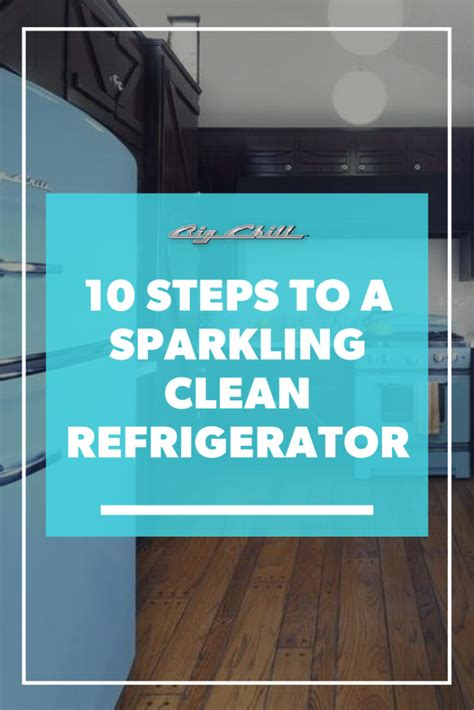 10 Steps For Cleaning by 10 Steps To A Sparkling Clean Refrigerator