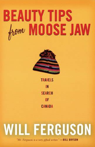 Search Of Canada Tips From Moose Jaw Travels In Search Of Canada By Will Ferguson Reviews