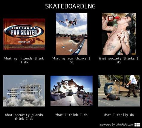 Skateboarding Meme - what people think i do hilarious skateboarding is not a