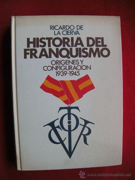 historia del franquismo historia del franquismo ricardo de la cierva comprar libros de la guerra civil espa 241 ola en