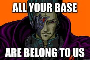 All Your Base Meme - all your base are belong to us gif meme