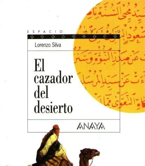 libro el cazador del desierto the reader diaries rese 241 a el cazador del desierto lorenzo silva
