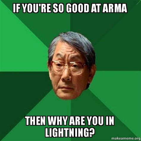 if you re so good at arma then why are you in lightning