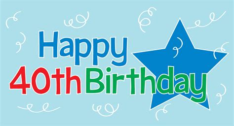 happy 40th birthday images happy birthday graphics 50th 40th 21st and more