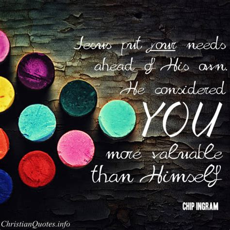 chip ingram quote jesus considers  valuable christianquotesinfo