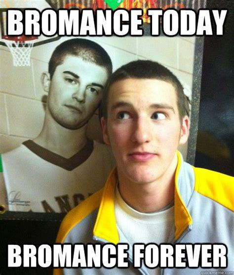 Bromance Memes - bromance today bromance forever misc quickmeme