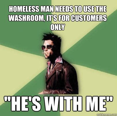 Homeless Meme - homeless man needs to use the washroom it s for customers