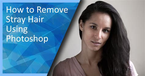 how to a stray how to remove stray hair using photoshop