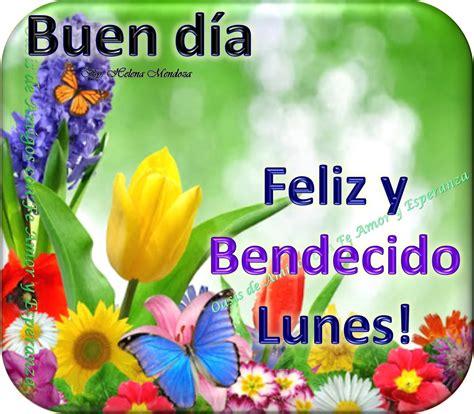 imagenes feliz lunes de amor oasis de amigos con fe amor y esperanza feliz y bendecido