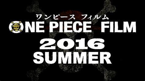 nouveau film one piece 2015 un nouveau film anime one piece dat 233 pour 2016 au japon