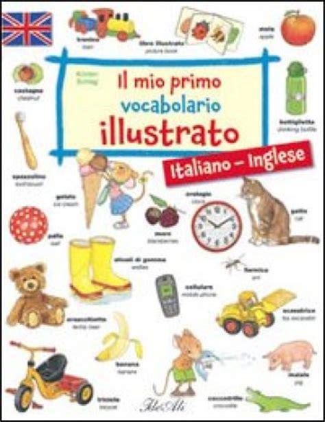 dizionario di cucina italiano inglese il mio primo vocabolario illustrato italiano inglese