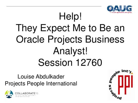 Oracle Business Analyst by Help They Expect Me To Be An Oracle Projects Business Analyst