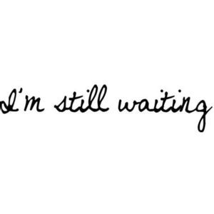 i m still waiting quote polyvore
