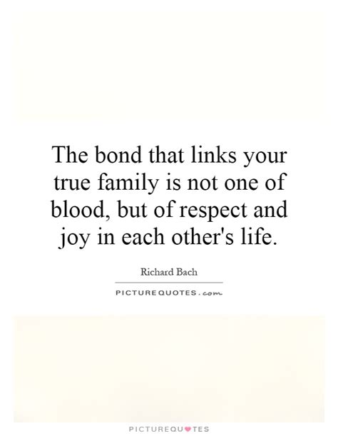 the bond that links your true family is not one of blood but of respect and joy in each other s the bond that links your true family is not one of blood but of picture quotes