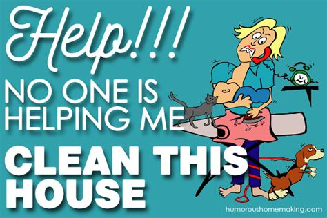 Clean This House by Help No One Is Helping Me Clean This House Humorous Homemaking