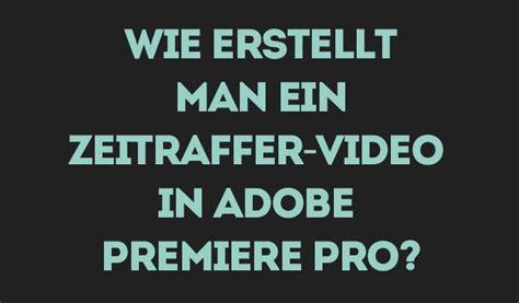 adobe premiere pro zeitraffer tipps f 252 r videobearbeitung filmora lernzentrum