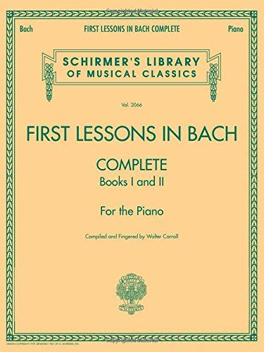best first lessons in bach complete for the piano schirmer s library of musical classics