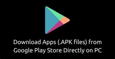 app from play to pc how to apps apk files from play store